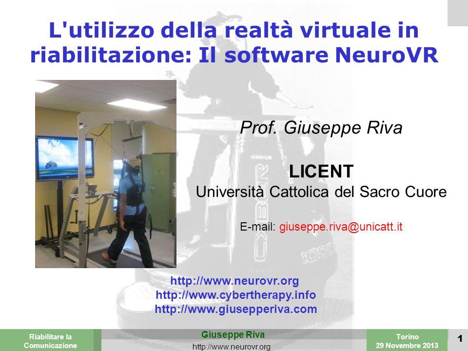 Valencia 25-26 March 2003 Torino 29 Novembre 2013 Riabilitare la Comunicazione Giuseppe Riva http://www.neurovr.org 1 L utilizzo della realtà virtuale in riabilitazione: Il software NeuroVR Prof.