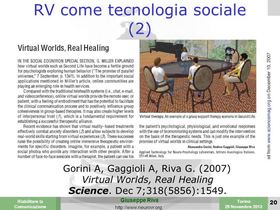 Valencia 25-26 March 2003 Torino 29 Novembre 2013 Riabilitare la Comunicazione Giuseppe Riva http://www.neurovr.org 20 RV come tecnologia sociale (2) Gorini A, Gaggioli A, Riva G.