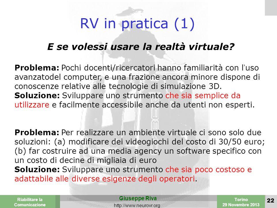 Valencia 25-26 March 2003 Torino 29 Novembre 2013 Riabilitare la Comunicazione Giuseppe Riva http://www.neurovr.org 22 RV in pratica (1) E se volessi usare la realtà virtuale.