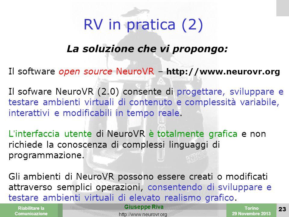 Valencia 25-26 March 2003 Torino 29 Novembre 2013 Riabilitare la Comunicazione Giuseppe Riva http://www.neurovr.org 23 RV in pratica (2) La soluzione che vi propongo: Il software open source NeuroVR – http://www.neurovr.org Il sofware NeuroVR (2.0) consente di progettare, sviluppare e testare ambienti virtuali di contenuto e complessità variabile, interattivi e modificabili in tempo reale.
