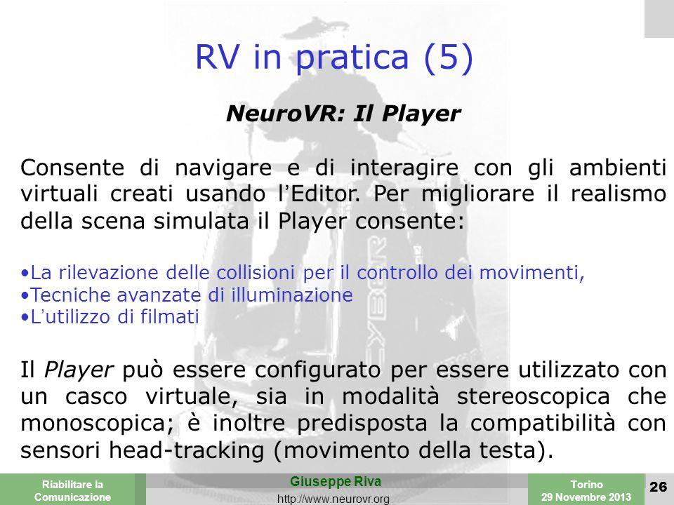 Valencia 25-26 March 2003 Torino 29 Novembre 2013 Riabilitare la Comunicazione Giuseppe Riva http://www.neurovr.org 26 RV in pratica (5) NeuroVR: Il Player Consente di navigare e di interagire con gli ambienti virtuali creati usando l'Editor.