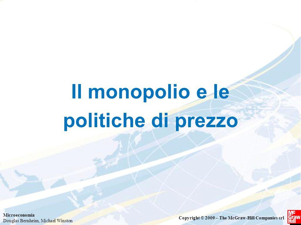 Microeconomia Douglas Bernheim, Michael Winston Copyright © 2009 – The McGraw-Hill Companies srl Il monopolio e le politiche di prezzo