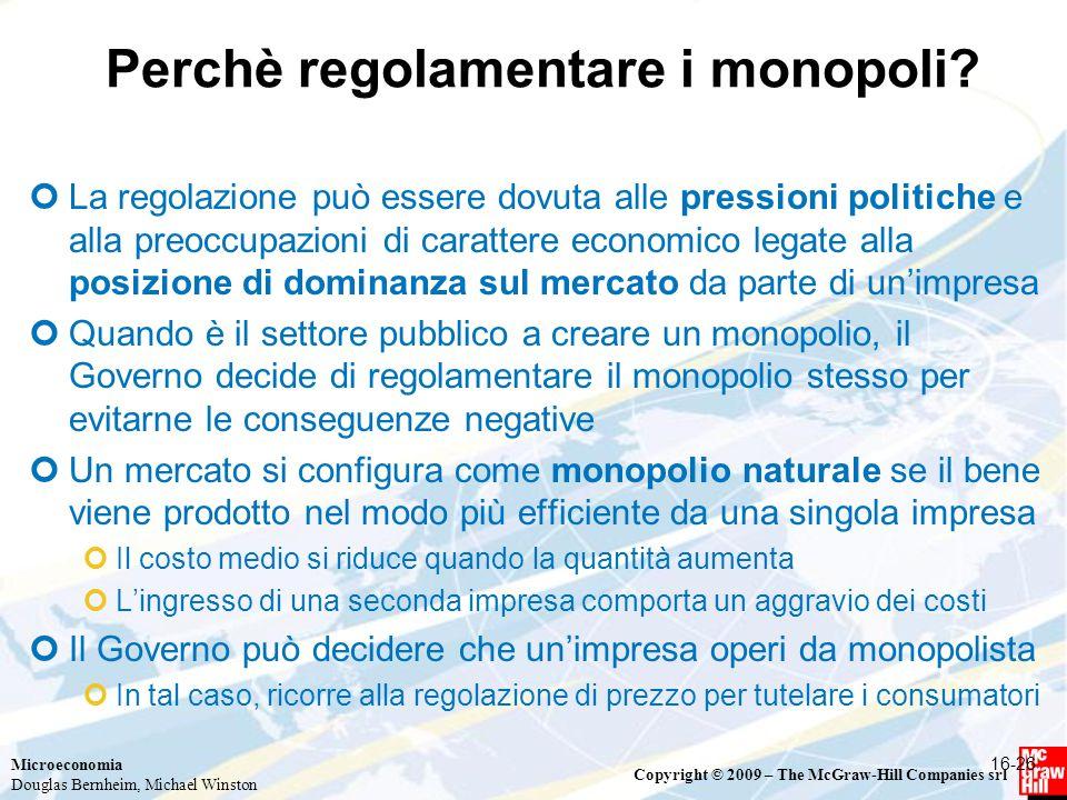 Microeconomia Douglas Bernheim, Michael Winston Copyright © 2009 – The McGraw-Hill Companies srl Perchè regolamentare i monopoli.