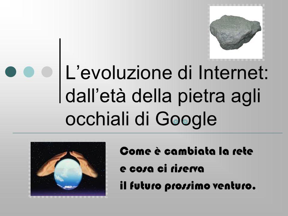 L'evoluzione di Internet: dall'età della pietra agli occhiali di Google Come è cambiata la rete e cosa ci riserva il futuro prossimo venturo.