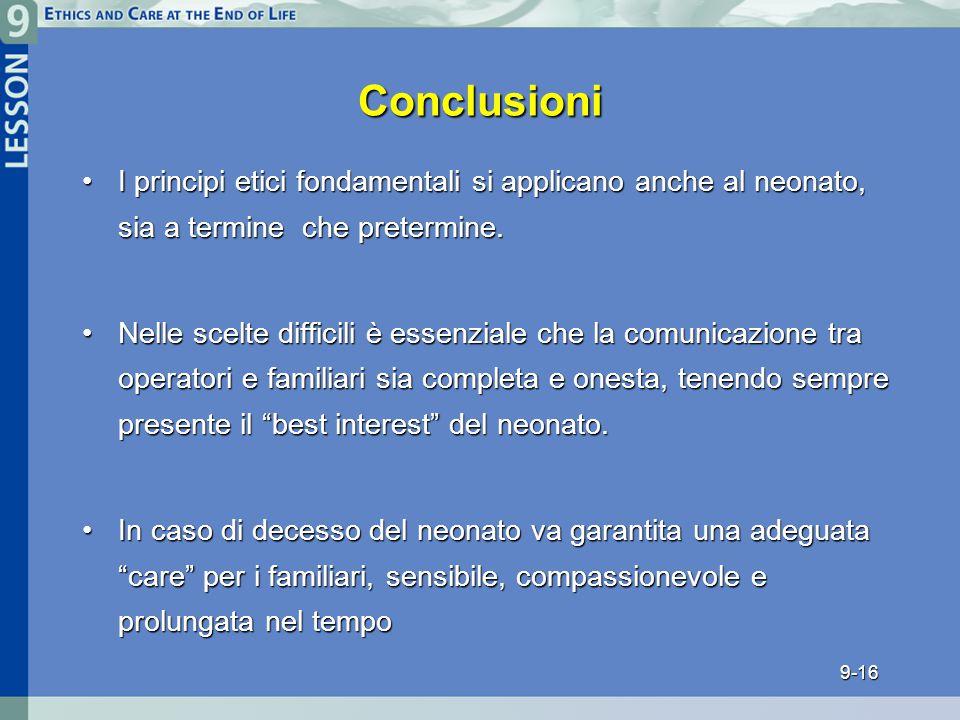 9-16 Conclusioni I principi etici fondamentali si applicano anche al neonato, sia a termine che pretermine.I principi etici fondamentali si applicano anche al neonato, sia a termine che pretermine.