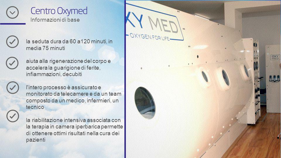 Centro Oxymed Informazioni di base la seduta dura da 60 a120 minuti, in media 75 minuti aiuta alla rigenerazione del corpo e accelera la guarigione di