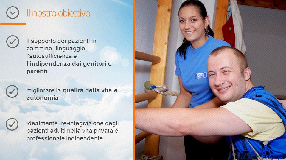 Il nostro obiettivo il sopporto dei pazienti in cammino, linguaggio, l'autosufficienza e l'indipendenza dai genitori e parenti migliorare la qualità d