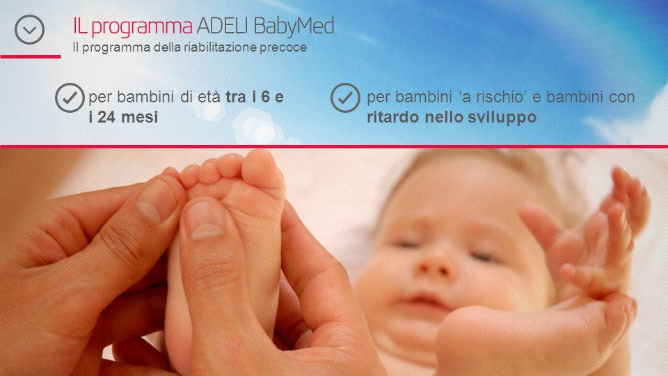IL programma ADELI BabyMed Il programma della riabilitazione precoce per bambini di età tra i 6 e i 24 mesi per bambini 'a rischio' e bambini con rita