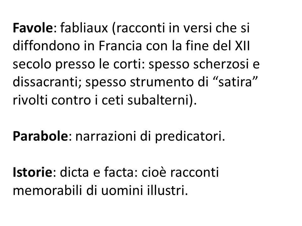 Favole: fabliaux (racconti in versi che si diffondono in Francia con la fine del XII secolo presso le corti: spesso scherzosi e dissacranti; spesso st