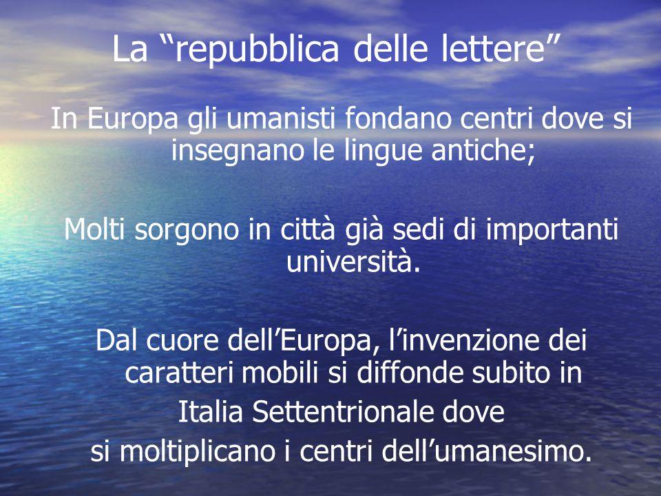 """La """"repubblica delle lettere"""" In Europa gli umanisti fondano centri dove si insegnano le lingue antiche; Molti sorgono in città già sedi di importanti"""