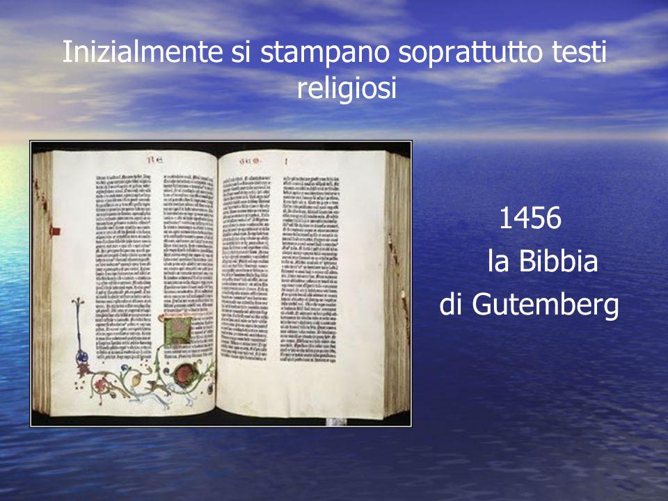 Inizialmente si stampano soprattutto testi religiosi 1456 la Bibbia di Gutemberg