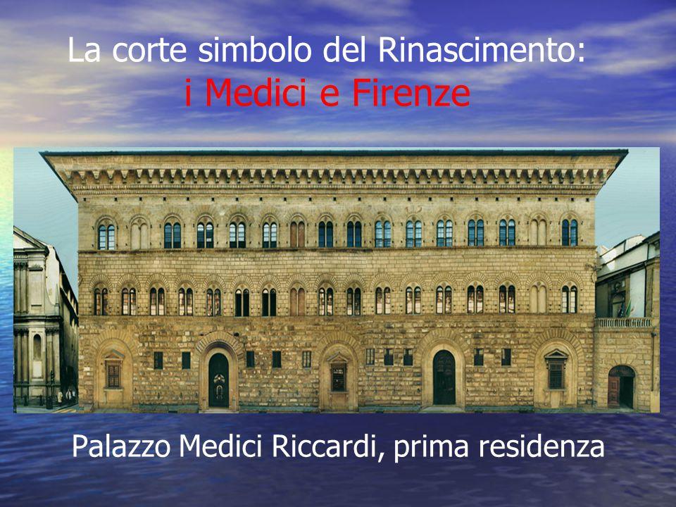 La corte simbolo del Rinascimento: i Medici e Firenze Palazzo Medici Riccardi, prima residenza