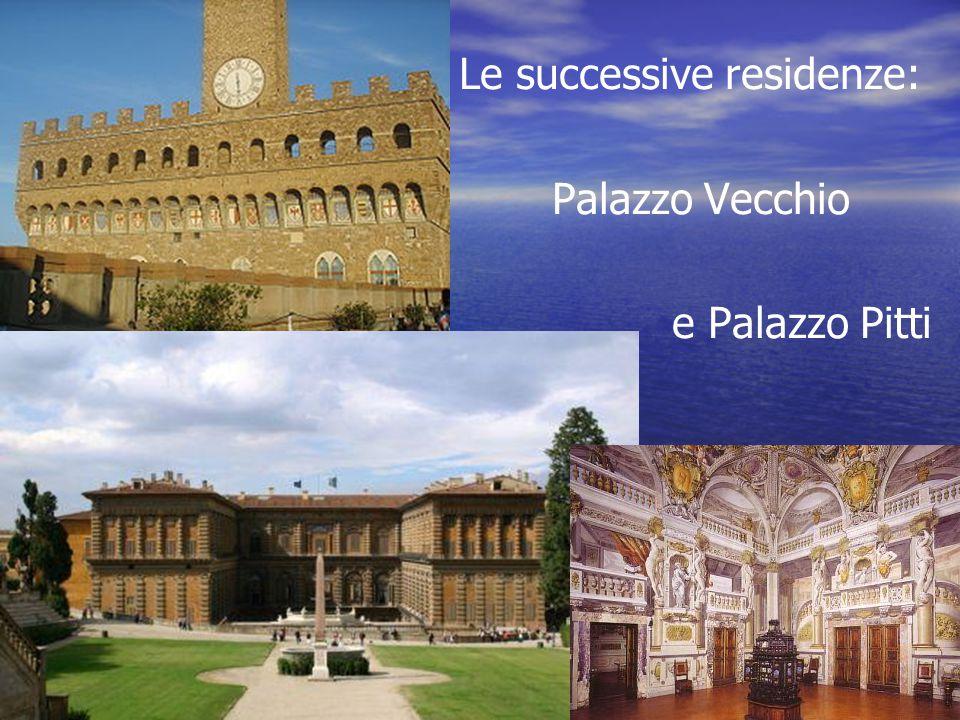 Le successive residenze: Palazzo Vecchio e Palazzo Pitti