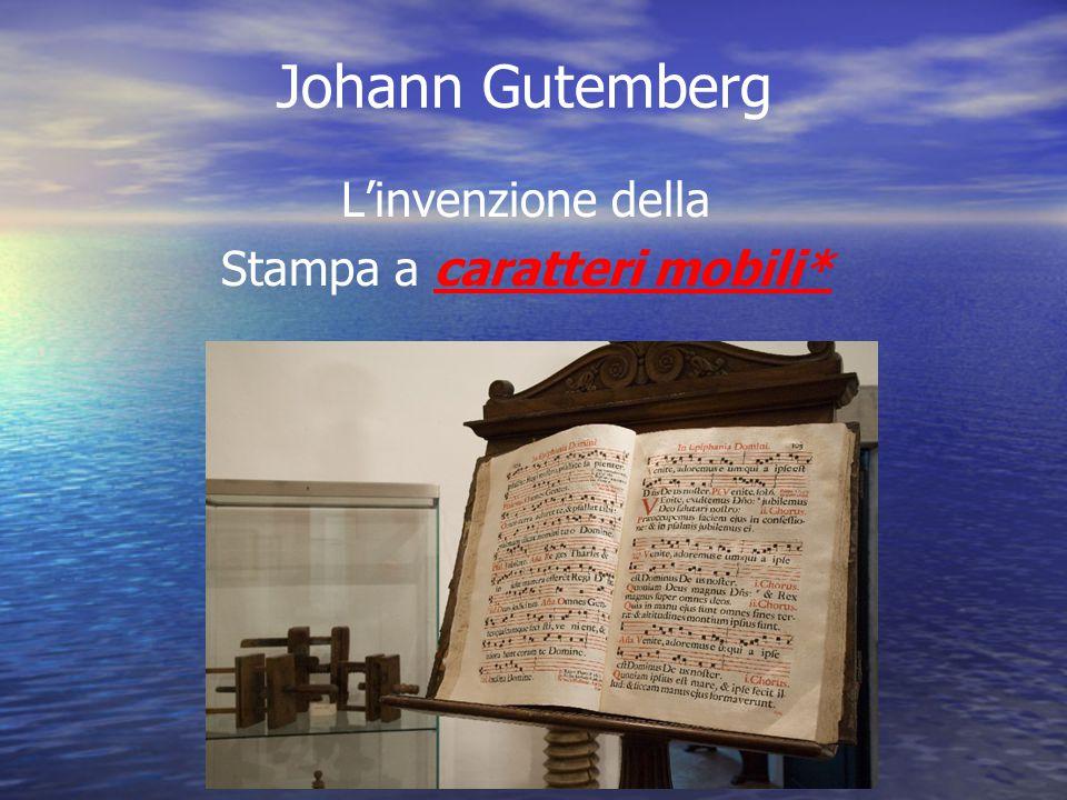 Johann Gutemberg L'invenzione della Stampa a caratteri mobili*
