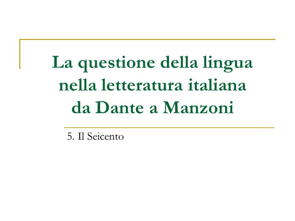 La questione della lingua nella letteratura italiana da Dante a Manzoni 5. Il Seicento