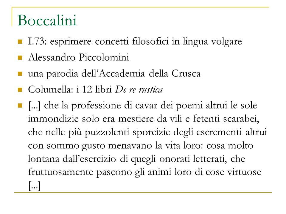 Boccalini I.73: esprimere concetti filosofici in lingua volgare Alessandro Piccolomini una parodia dell'Accademia della Crusca Columella: i 12 libri D