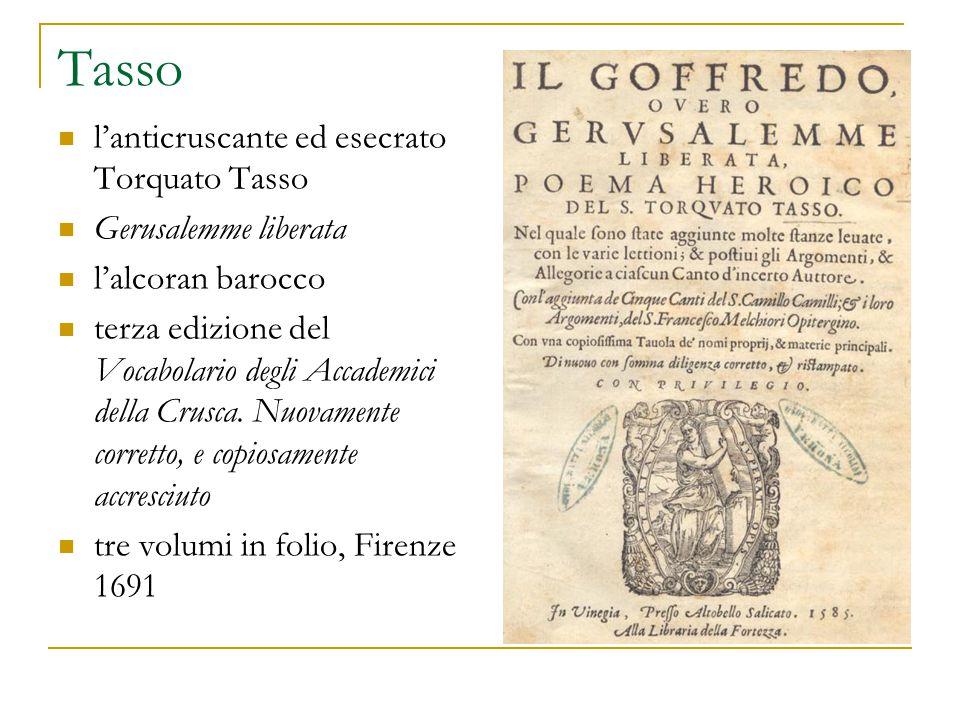 Tasso l'anticruscante ed esecrato Torquato Tasso Gerusalemme liberata l'alcoran barocco terza edizione del Vocabolario degli Accademici della Crusca.