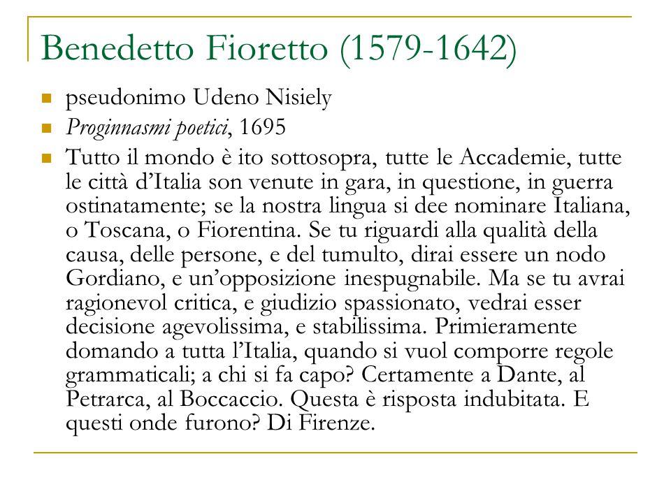 Benedetto Fioretto (1579-1642) pseudonimo Udeno Nisiely Proginnasmi poetici, 1695 Tutto il mondo è ito sottosopra, tutte le Accademie, tutte le città