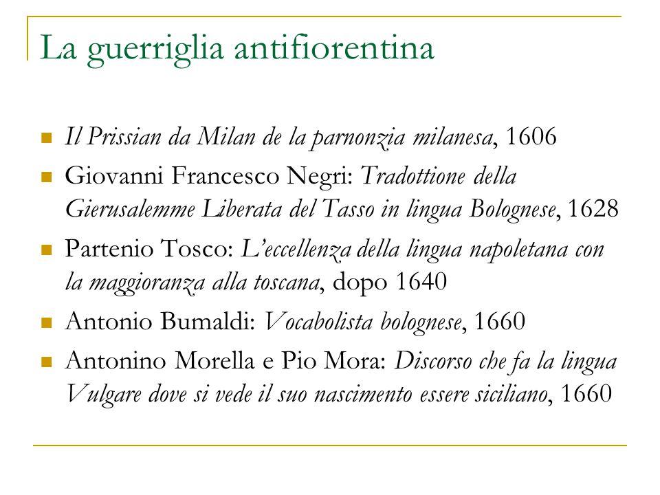 La guerriglia antifiorentina Il Prissian da Milan de la parnonzia milanesa, 1606 Giovanni Francesco Negri: Tradottione della Gierusalemme Liberata del