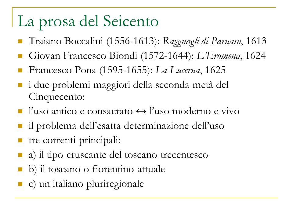 La prosa del Seicento Traiano Boccalini (1556-1613): Ragguagli di Parnaso, 1613 Giovan Francesco Biondi (1572-1644): L'Eromena, 1624 Francesco Pona (1