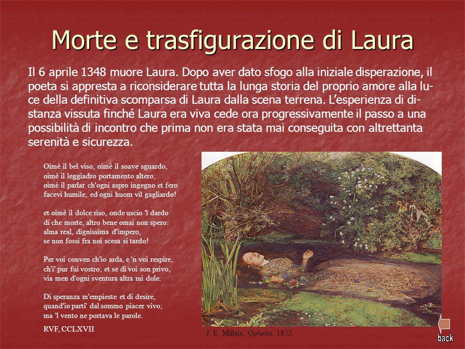Morte e trasfigurazione di Laura Il 6 aprile 1348 muore Laura. Dopo aver dato sfogo alla iniziale disperazione, il poeta si appresta a riconsiderare t