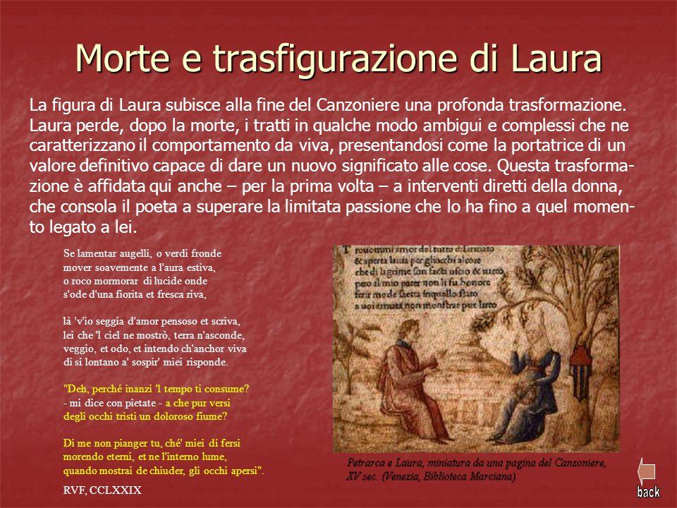 Morte e trasfigurazione di Laura La figura di Laura subisce alla fine del Canzoniere una profonda trasformazione. Laura perde, dopo la morte, i tratti