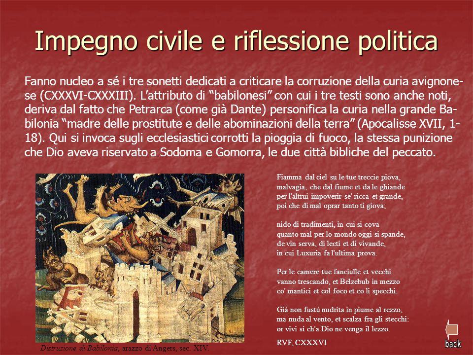 Impegno civile e riflessione politica Fanno nucleo a sé i tre sonetti dedicati a criticare la corruzione della curia avignone- se (CXXXVI-CXXXIII). L'