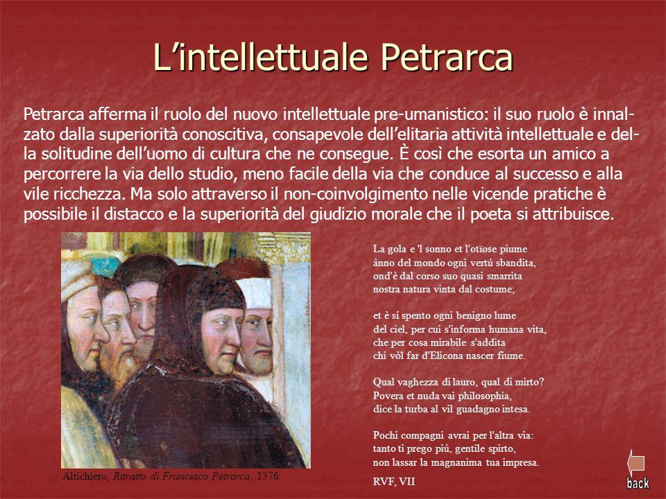 L'intellettuale Petrarca Petrarca afferma il ruolo del nuovo intellettuale pre-umanistico: il suo ruolo è innal- zato dalla superiorità conoscitiva, c