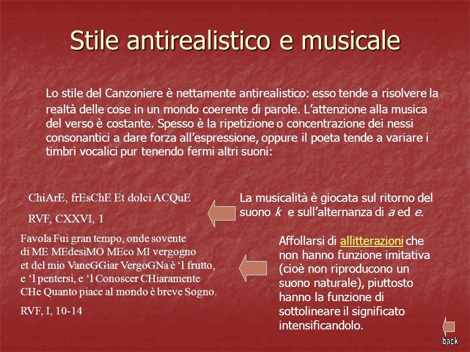 Stile antirealistico e musicale Lo stile del Canzoniere è nettamente antirealistico: esso tende a risolvere la realtà delle cose in un mondo coerente