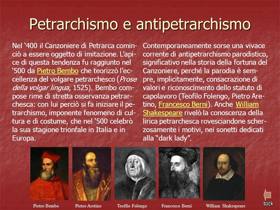 Petrarchismo e antipetrarchismo Nel '400 il Canzoniere di Petrarca comin- ciò a essere oggetto di imitazione. L'api- ce di questa tendenza fu raggiunt