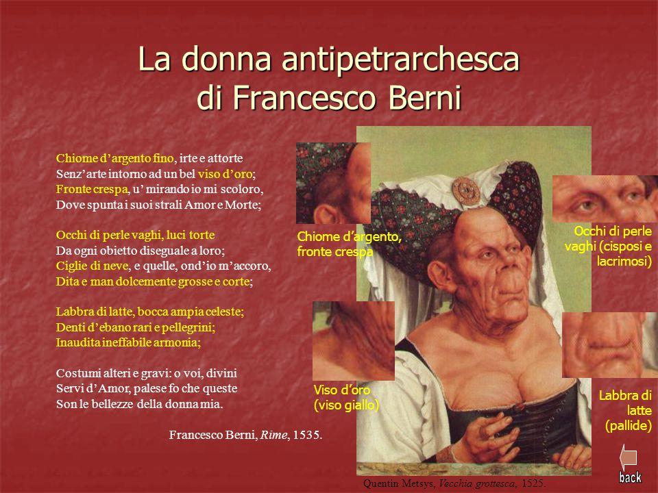 La donna antipetrarchesca di Francesco Berni Chiome d'argento fino, irte e attorte Senz'arte intorno ad un bel viso d'oro; Fronte crespa, u' mirando i