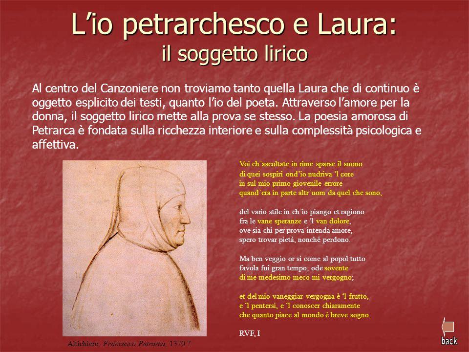 L'io petrarchesco e Laura: il soggetto lirico Al centro del Canzoniere non troviamo tanto quella Laura che di continuo è oggetto esplicito dei testi,