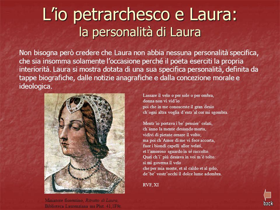 Non bisogna però credere che Laura non abbia nessuna personalità specifica, che sia insomma solamente l'occasione perché il poeta eserciti la propria