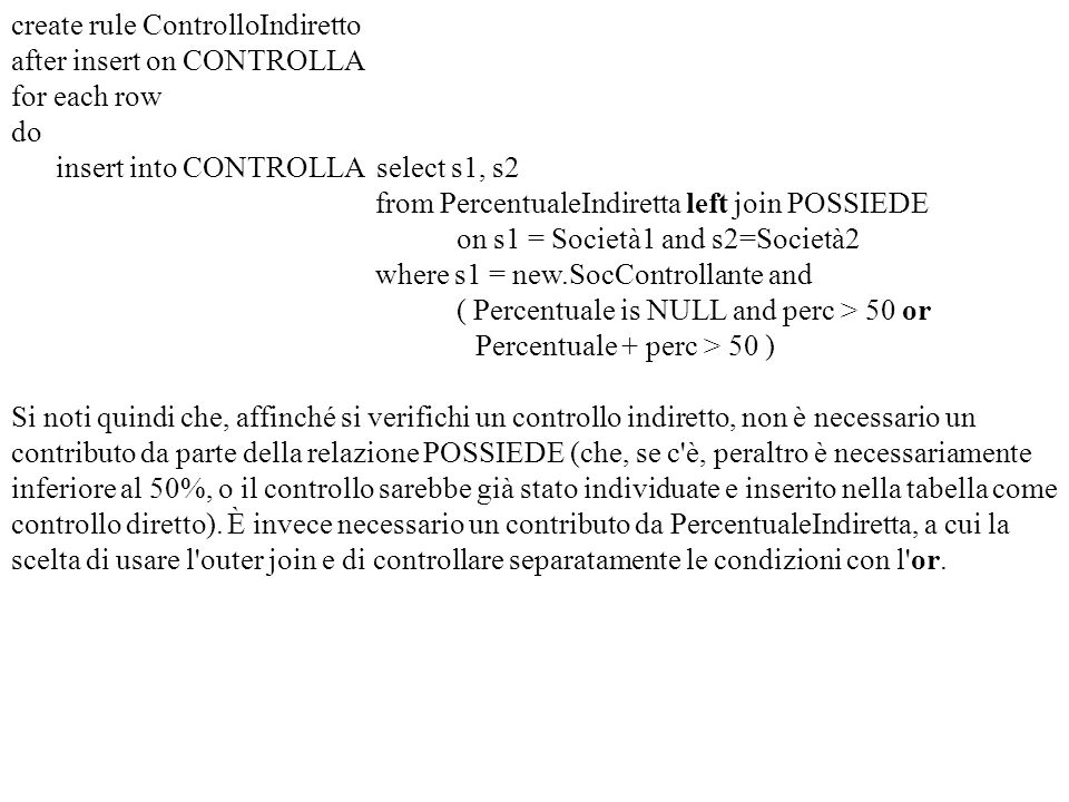 create rule ControlloIndiretto after insert on CONTROLLA for each row do insert into CONTROLLA select s1, s2 from PercentualeIndiretta left join POSSI