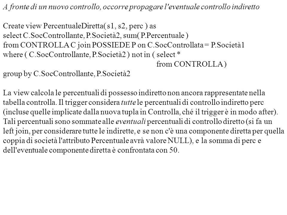 A fronte di un nuovo controllo, occorre propagare l'eventuale controllo indiretto Create view PercentualeDiretta( s1, s2, perc ) as select C.SocContro