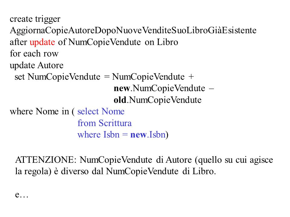 create trigger AggiornaCopieAutoreDopoNuoveVenditeSuoLibroGiàEsistente after update of NumCopieVendute on Libro for each row update Autore set NumCopi