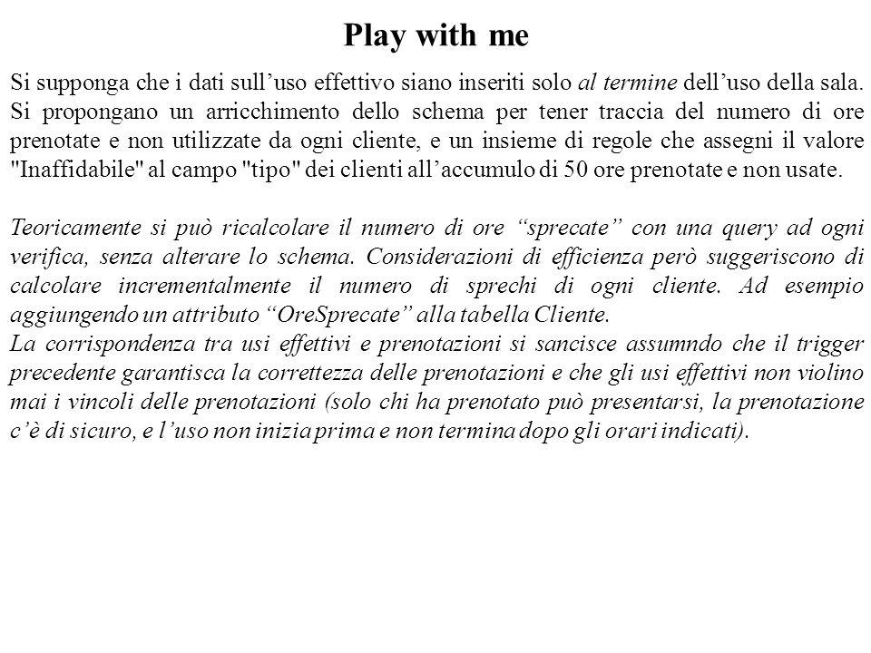 Play with me Si supponga che i dati sull'uso effettivo siano inseriti solo al termine dell'uso della sala. Si propongano un arricchimento dello schema