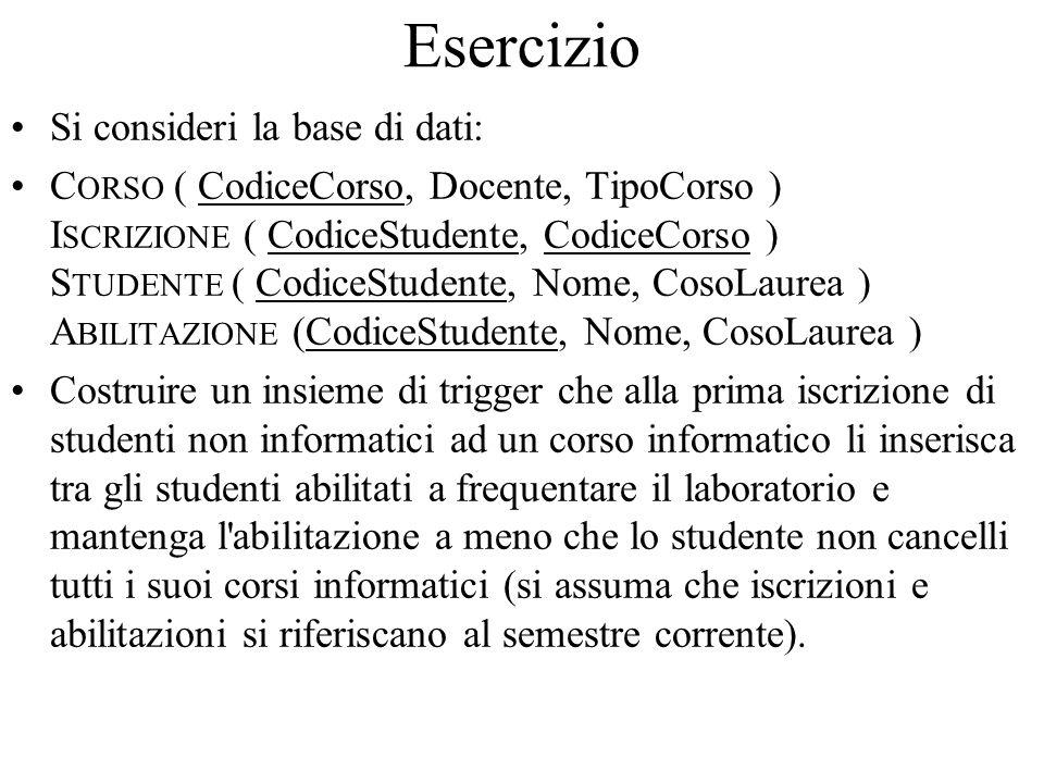 Esercizio Si consideri la base di dati: C ORSO ( CodiceCorso, Docente, TipoCorso ) I SCRIZIONE ( CodiceStudente, CodiceCorso ) S TUDENTE ( CodiceStude
