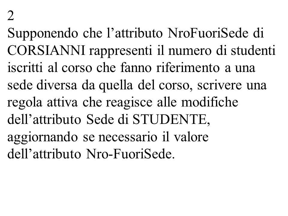 2 Supponendo che l'attributo NroFuoriSede di CORSIANNI rappresenti il numero di studenti iscritti al corso che fanno riferimento a una sede diversa da