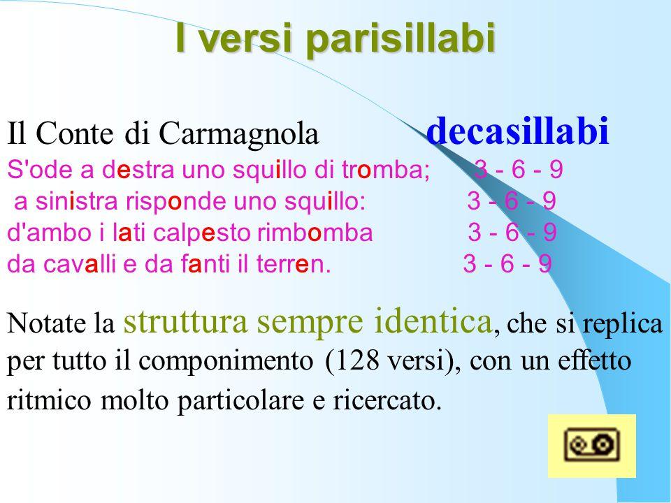 Il Conte di Carmagnola decasillabi S'ode a destra uno squillo di tromba; 3 - 6 - 9 a sinistra risponde uno squillo: 3 - 6 - 9 d'ambo i lati calpesto r