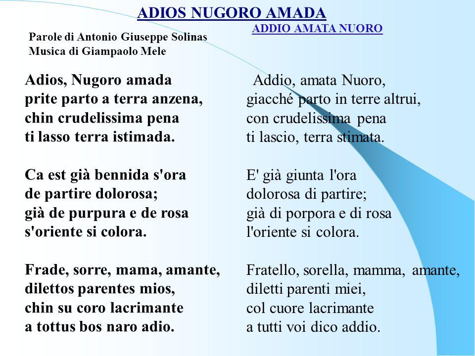 ADIOS NUGORO AMADA Parole di Antonio Giuseppe Solinas Musica di Giampaolo Mele ADDIO AMATA NUORO Addio, amata Nuoro, giacché parto in terre altrui, co