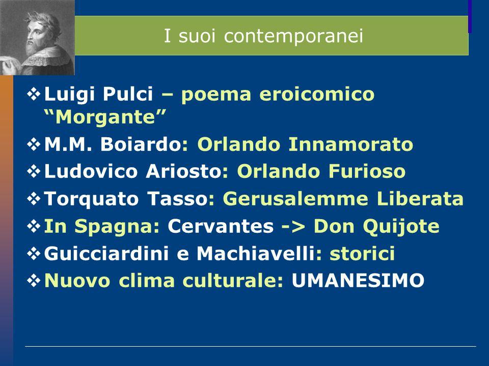 I suoi contemporanei  Luigi Pulci – poema eroicomico Morgante  M.M.