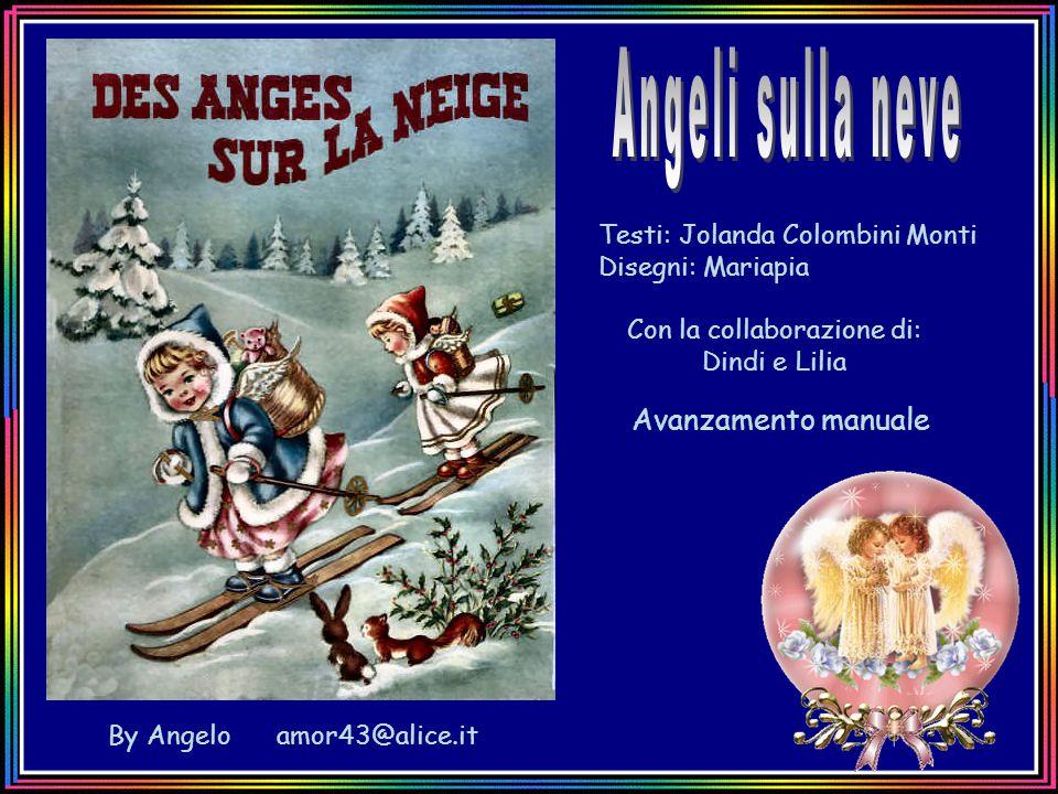 Testi: Jolanda Colombini Monti Disegni: Mariapia By Angelo amor43@alice.it Avanzamento manuale Con la collaborazione di: Dindi e Lilia