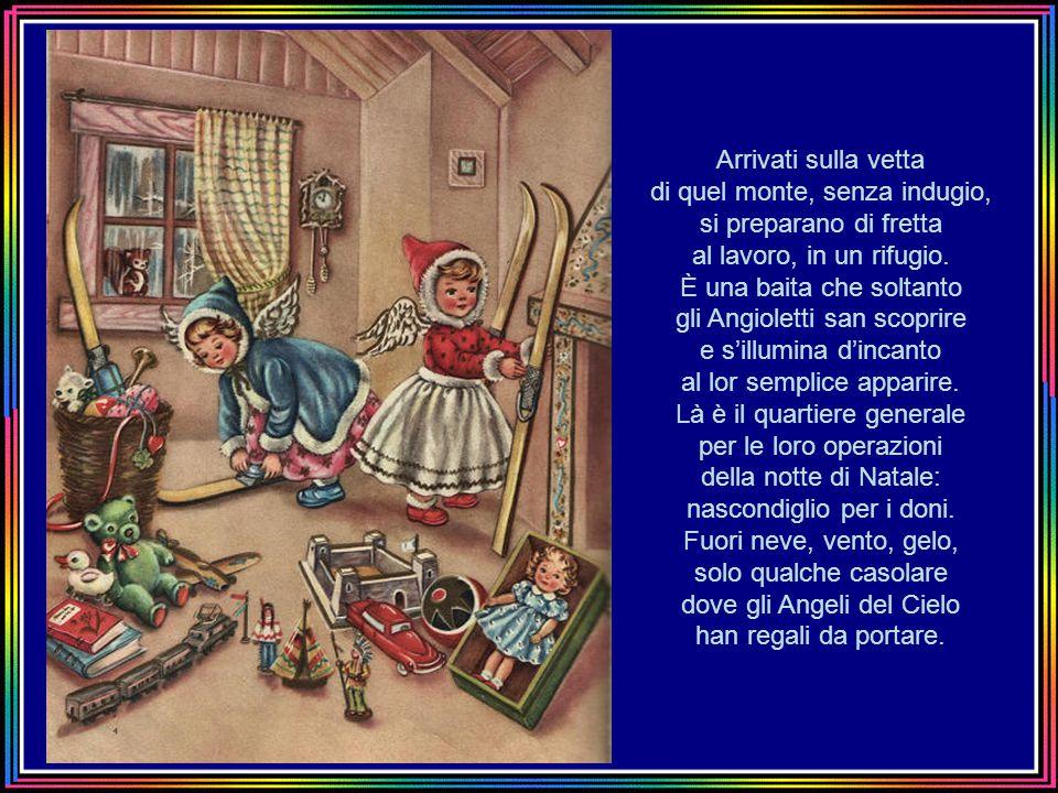 Nella notte di Natale gli Angioletti porta-doni nell'azzurro spiegan l'ale per diverse direzioni Chi va al mare, chi sui monti, nei paesi o le città;