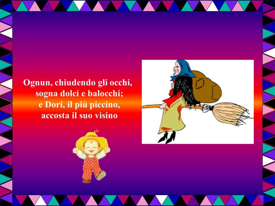a metter la scarpetta che invita la Vecchietta a portar chicche e doni per tutti i bimbi buoni.