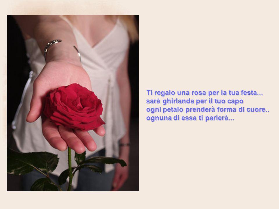 Ti regalo una rosa per la tua festa...