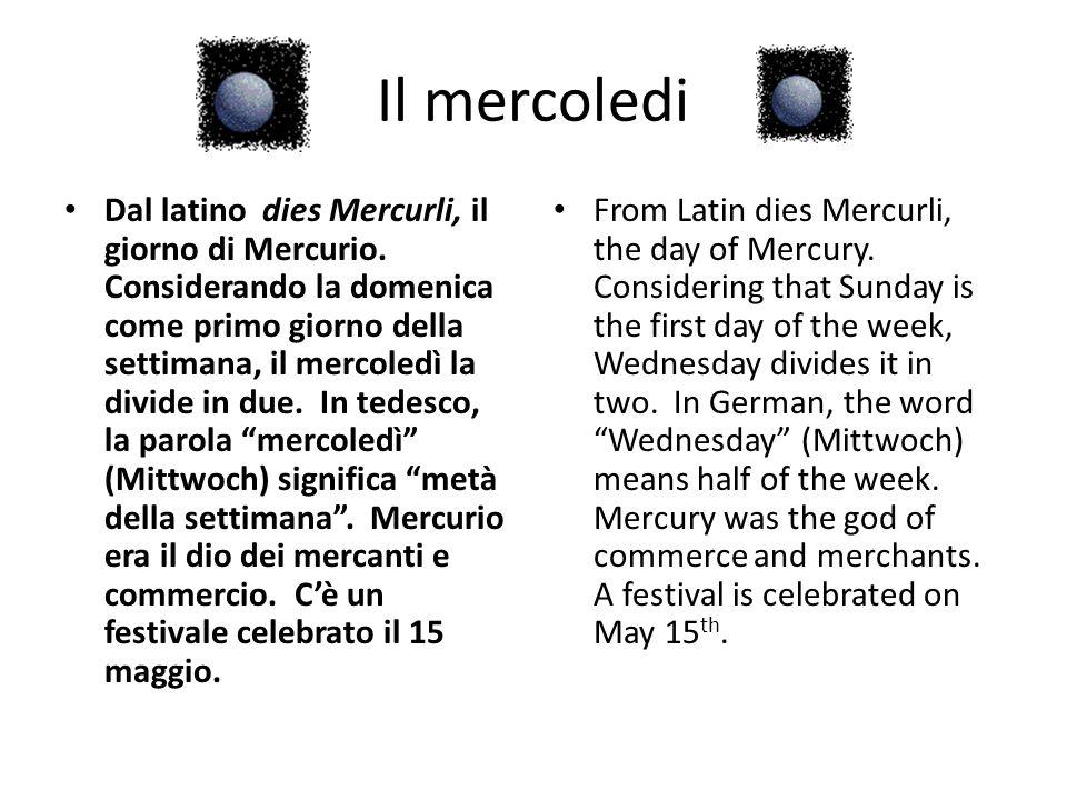 Il mercoledi Dal latino dies Mercurli, il giorno di Mercurio. Considerando la domenica come primo giorno della settimana, il mercoledì la divide in du