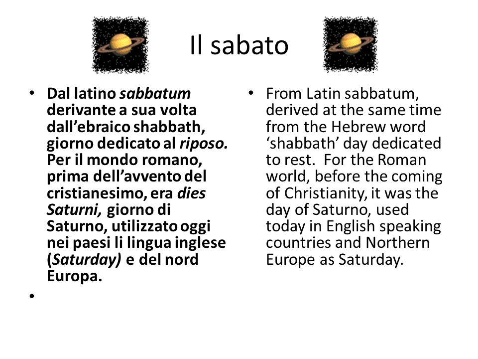 Il sabato Dal latino sabbatum derivante a sua volta dall'ebraico shabbath, giorno dedicato al riposo. Per il mondo romano, prima dell'avvento del cris