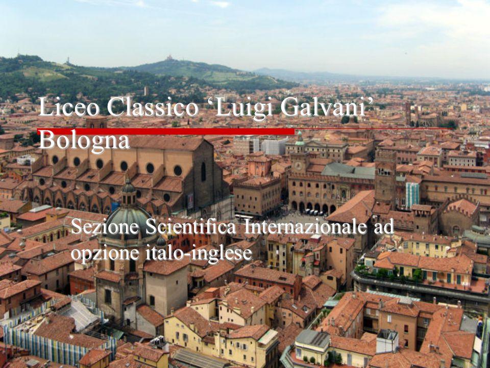 Liceo Classico 'Luigi Galvani' Bologna Sezione Scientifica Internazionale ad opzione italo-inglese