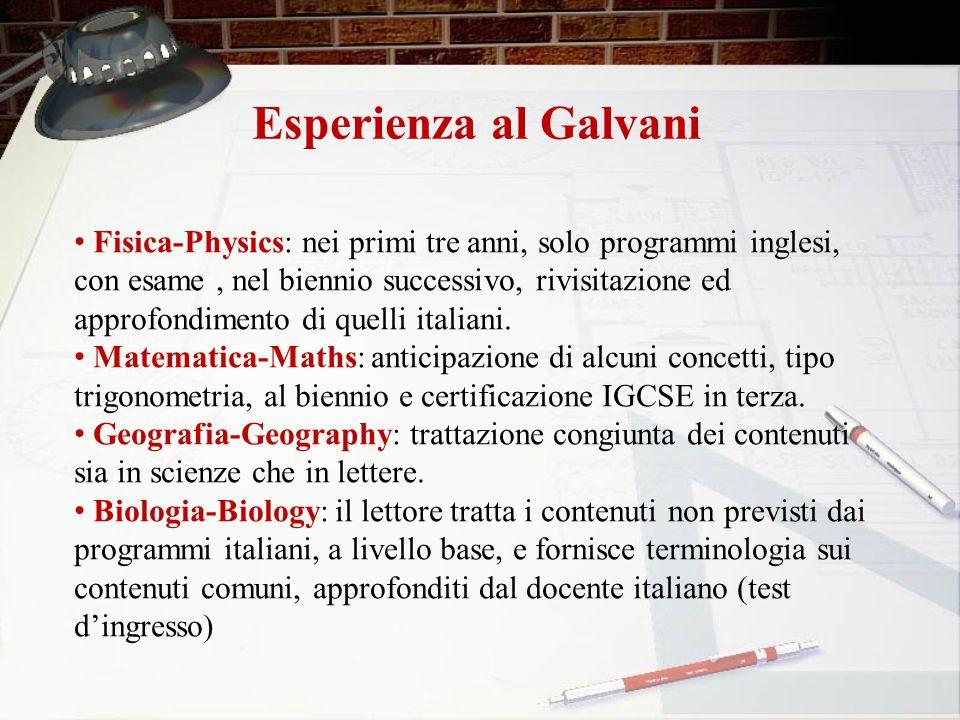 Esperienza al Galvani Fisica-Physics: nei primi tre anni, solo programmi inglesi, con esame, nel biennio successivo, rivisitazione ed approfondimento
